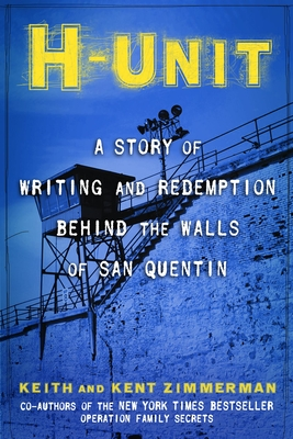 H-Unit: A Story of Writing and Redemption Behind the Walls of San Quentin - Zimmerman, Keith And Kent