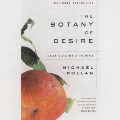 The Botany of Desire: A Plant's-Eye View of the World - Pollan, Michael, and Brick, Scott (Read by)