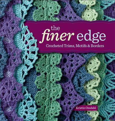 The Finer Edge: Crocheted Trims, Motifs, and Borders - Omdahl, Kristin