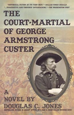 The Court-Martial of George Armstrong Custer - Jones, Douglas C
