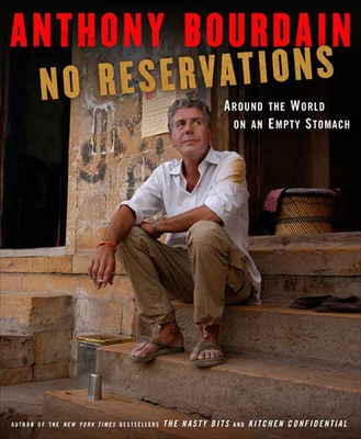 No Reservations: Around the World on an Empty Stomach - Bourdain, Anthony