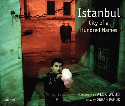 Alex Webb: Istanbul: City of a Hundred Names - Webb, Alex (Photographer), and Pamuk, Orhan (Text by)