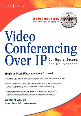 Video Conferencing Over IP: Configure, Secure, and Troubleshoot - Gough, Michael, Professor, and Rosenfeld, Jason (Editor)