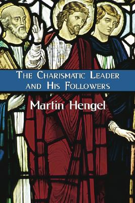 The Charismatic Leader and His Followers - Hengel, Martin
