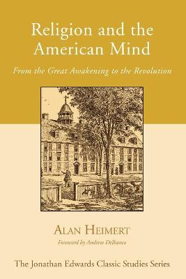 Religion and the American Mind: From the Great Awakening to the Revolution - Heimert, Alan