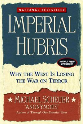 Imperial Hubris: Why the West Is Losing the War on Terror - Scheuer, Michael