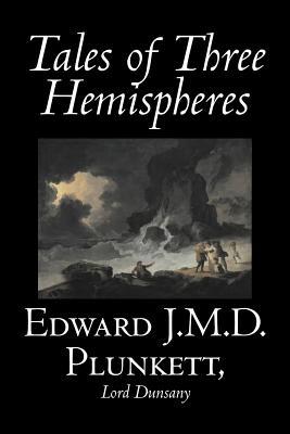 Tales of Three Hemispheres - Plunkett, Edward J M D, and Dunsany, Edward John Moreton, Lord