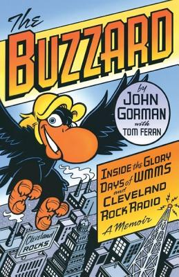 The Buzzard: Inside the Glory Days of WMMS and Cleveland Rock Radio: A Memoir - Gorman, John, and Feran, Tom