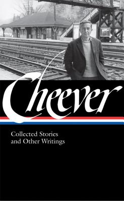 John Cheever: Collected Stories and Other Writings - Cheever, John, and Bailey, Blake (Editor)
