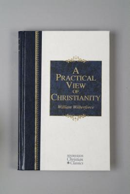 A Practical View of Christianity - Wilberforce, William, and Belmonte, Kevin (Editor), and Rosell, Garth M, Dr. (Foreword by)