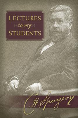 Lectures to My Students - Spurgeon, Charles Haddon