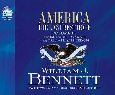 America the Last Best Hope, Volume 2: From a World at War to the Triumph of Freedom - Bennett, William, and Gauger, Jon (Read by)