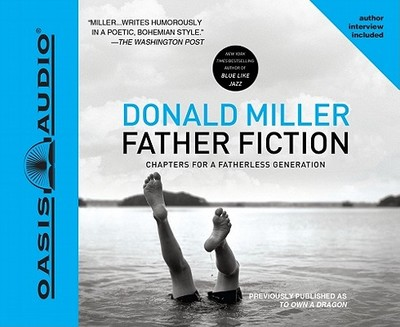 Father Fiction: Chapters for a Fatherless Generation - Miller, Donald, and Dolan, Kelly Ryan (Narrator)