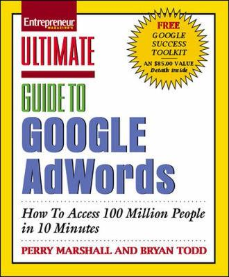 Ultimate Guide to Google AdWords: How to Access 100 Million People in 10 Minutes - Marshall, Perry, and Todd, Bryan