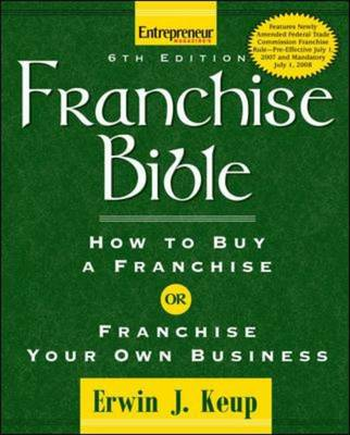Franchise Bible: How to Buy a Franchise or Franchise Your Own Business - Keup, Erwin J