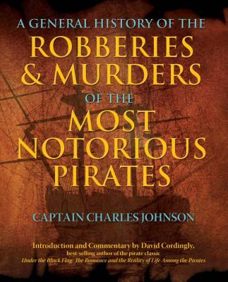 A General History of the Robberies & Murders of the Most Notorious Pirates - Johnson, Charles, Captain, and Cordingly, David (Introduction by)