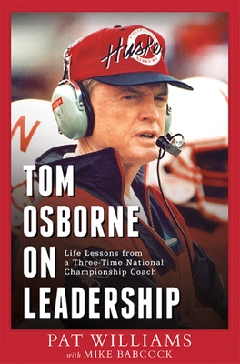 Tom Osborne on Leadership: Life Lessons from a Three-Time National Championship Coach - Williams, Pat, and Babcock, Mike