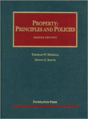 Merrill and Smith's Property: Principles and Policies, 2D - Merrill, Thomas W, and Smith, Henry E