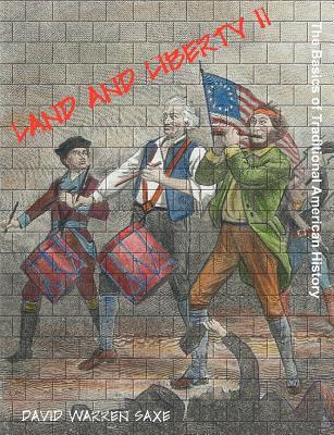Land and Liberty II: The Basics of Traditional American History - Saxe, David Warren