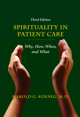 Spirituality in Patient Care: Why, How, When, and What - Koenig, Harold G, M.D.