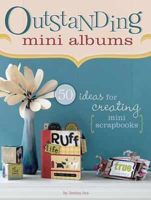 Outstanding Mini Albums: 50 Ideas for Creating Mini Scrapbooks - Acs, Jessica