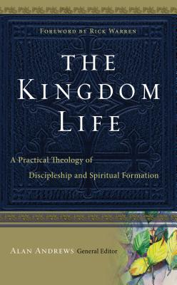 The Kingdom Life: A Practical Theology of Discipleship and Spiritual Formation - Andrews, Alan (Editor)