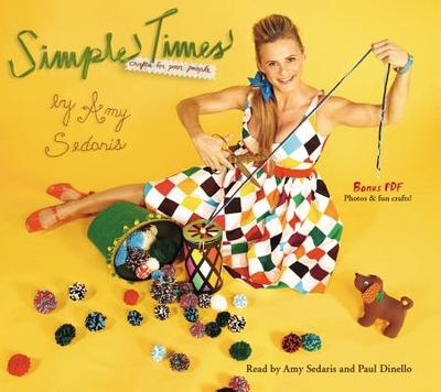 Simple Times: Crafts for Poor People - Sedaris, Amy (Read by), and Dinello, Paul (Read by)