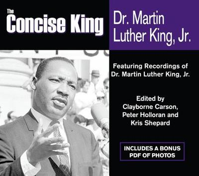 The Concise King: Dr. Martin Luther King, Jr. - Carson, Clayborne, Ph.D. (Editor), and Holloran, Peter (Editor), and Shepard, Kris (Editor)