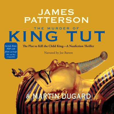 The Murder of King Tut: The Plot to Kill the Child King: A Nonfiction Thriller - Patterson, James, and Dugard, Martin, and Barrett, Joe (Read by)