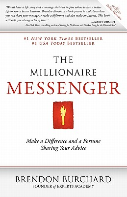 The Millionaire Messenger: Make a Difference and a Fortune Sharing Your Advice - Burchard, Brendon