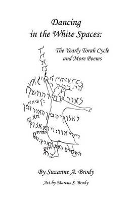 Dancing in the White Spaces: The Yearly Torah Cycle and More Poems - Brody, Suzanne A