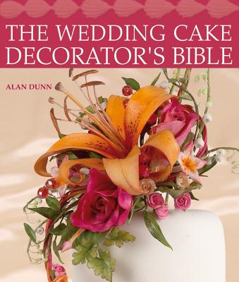 The Wedding Cake Decorator's Bible: A Resource of Mix-And-Match Designs and Embellishments - Dunn, Alan