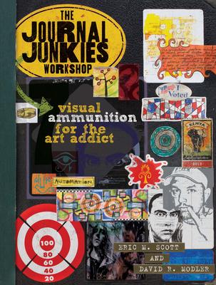 The Journal Junkies Workshop: Visual Ammunition for the Art Addict - Scott, Eric M, and Modler, David R