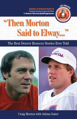 Then Morton Said to Elway: The Best Denver Broncos Stories Ever Told - Morton, Craig, and Dater, Adrian