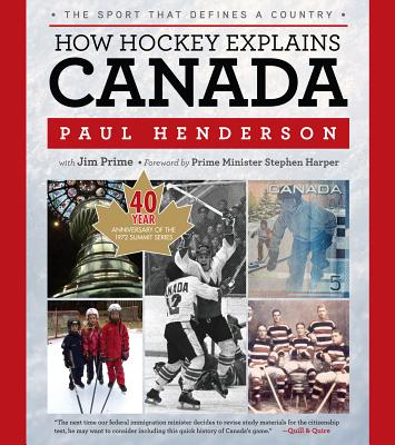 How Hockey Explains Canada: The Sport That Defines a Country - Henderson, Paul, and Prime, Jim, and Harper, Prime Minister Stephen (Foreword by)