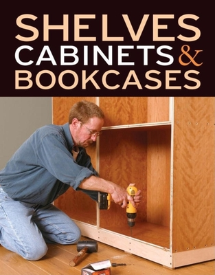 Shelves Cabinets & Bookcases - Fine Homebuilding (Editor), and Fine Woodworking (Editor)