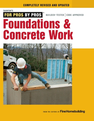 "Foundations & Concrete Work - ""Fine Homebuilding"""