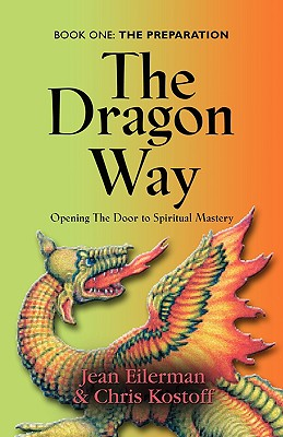 The Dragon Way: Opening the Door to Spiritual Mastery Book I - The Preparation - Eilerman, Jean, and Kostoff, Christin