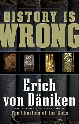 History Is Wrong - Von Daniken, Erich, and Quaintmere, Nicholas (Translated by)