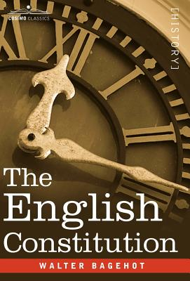 The English Constitution - Bagehot, Walter