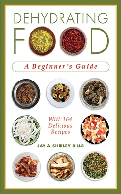 Dehydrating Food: A Beginner's Guide - Bills, Jay, and Bills, Shirley