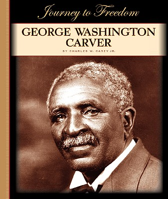 George Washington Carver - Carey, Charles W, Jr.