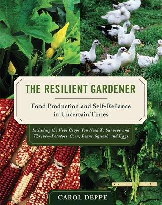 The Resilient Gardener: Food Production and Self-Reliance in Uncertain Times - Deppe, Carol