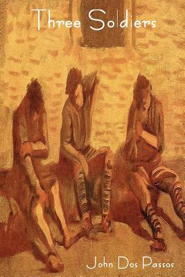 Three Soldiers - Dos Passos, John Roderigo, and Passos, John Dos