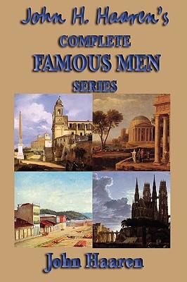 John H. Haaren's Complete Famous Men Series - Haaren, John H
