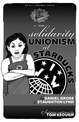 Solidarity Unionism at Starbucks - Lynd, Staughton, and Gross, Daniel