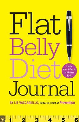 Flat Belly Diet! Journal: Write Your Way to a Flatter Belly - Vaccariello, Liz