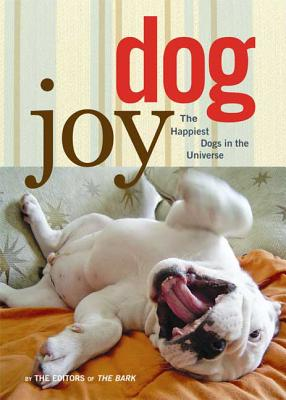 Dog Joy: The Happiest Dogs in the Universe - Bark (Editor)