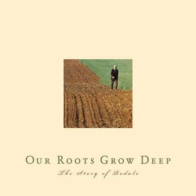 Our Roots Grow Deep: The Story of Rodale - Rodale, and Gross, Daniel