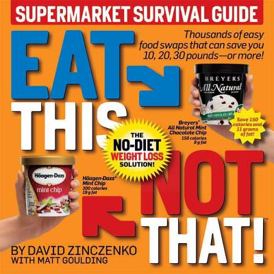 Eat This, Not That! Supermarket Survival Guide: The No-Diet Weight Loss Solution - Zinczenko, David, and Goulding, Matt